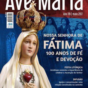Editorial maio/2017 - Revista Ave Maria: 119 anos de uma linda história